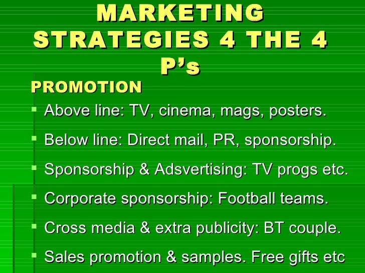 MARKETINGSTRATEGIES 4 THE 4       P'sPROMOTION Above line: TV, cinema, mags, posters. Below line: Direct mail, PR, spons...