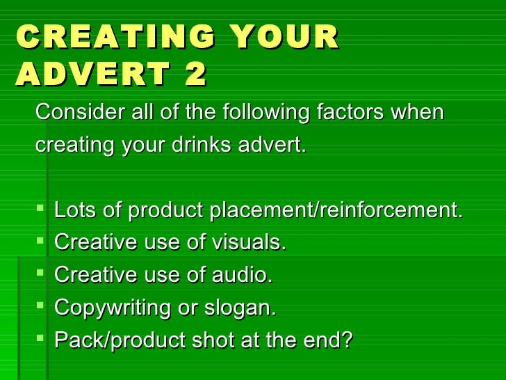 CREATING YOURADVERT 2Consider all of the following factors whencreating your drinks advert.   Lots of product placement/r...
