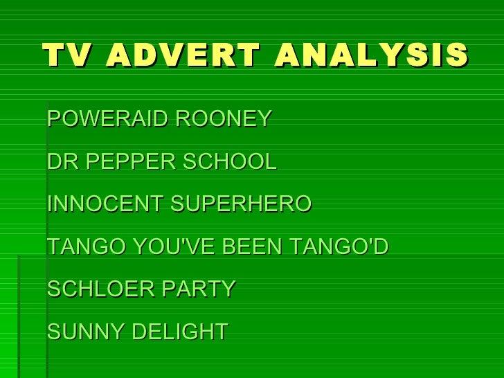TV ADVERT ANALYSISPOWERAID ROONEYDR PEPPER SCHOOLINNOCENT SUPERHEROTANGO YOUVE BEEN TANGODSCHLOER PARTYSUNNY DELIGHT