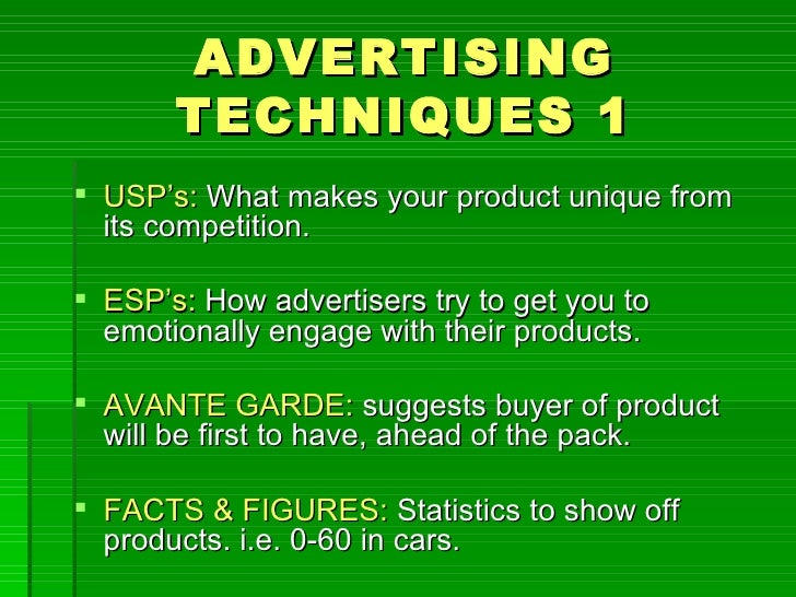 ADVERTISING       TECHNIQUES 1 USP's: What makes your product unique from  its competition. ESP's: How advertisers try t...