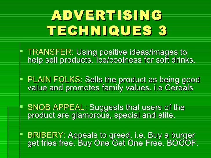 ADVERTISING       TECHNIQUES 3 TRANSFER: Using positive ideas/images to  help sell products. Ice/coolness for soft drinks...