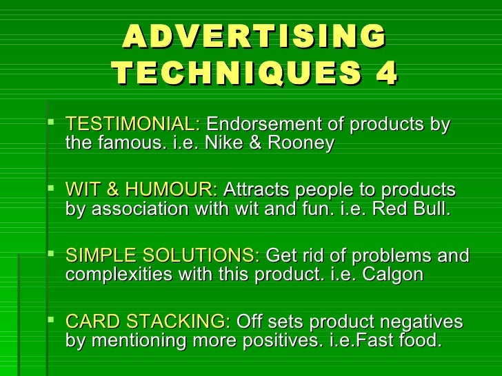 ADVERTISING       TECHNIQUES 4 TESTIMONIAL: Endorsement of products by  the famous. i.e. Nike & Rooney WIT & HUMOUR: Att...