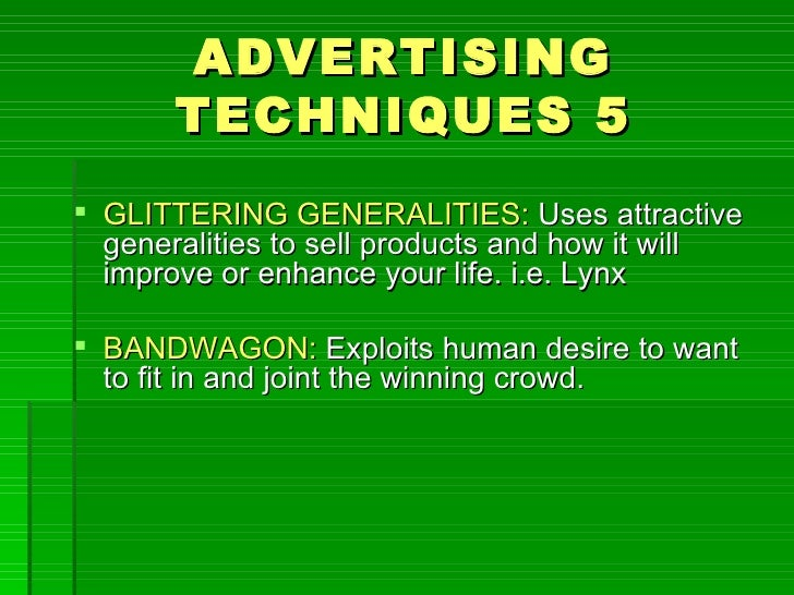 ADVERTISING       TECHNIQUES 5 GLITTERING GENERALITIES: Uses attractive  generalities to sell products and how it will  i...
