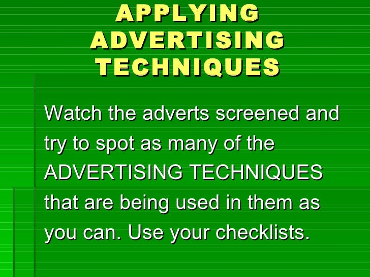 APPLYING    ADVERTISING    TECHNIQUESWatch the adverts screened andtry to spot as many of theADVERTISING TECHNIQUESthat ar...