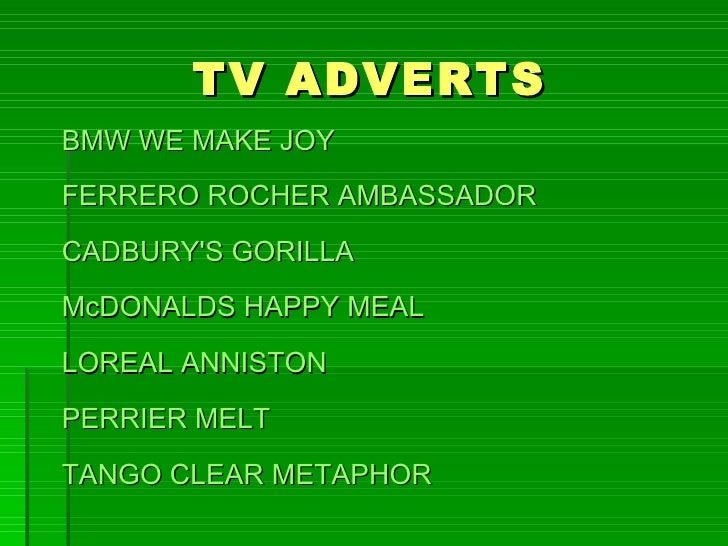 TV ADVERTSBMW WE MAKE JOYFERRERO ROCHER AMBASSADORCADBURYS GORILLAMcDONALDS HAPPY MEALLOREAL ANNISTONPERRIER MELTTANGO CLE...