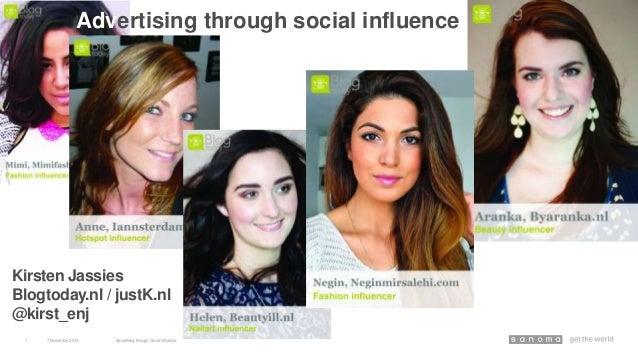 Advertising through social influence  Kirsten Jassies Blogtoday.nl / justK.nl @kirst_enj 1  7 November 2013  Advertising t...