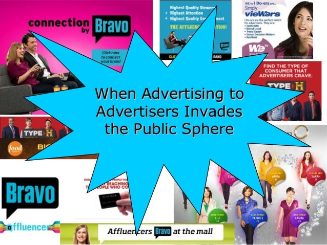 When Advertising toWhen Advertising to Advertisers InvadesAdvertisers Invades the Public Spherethe Public Sphere