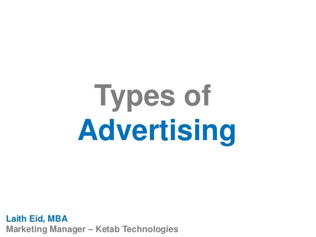 Types of Advertising Laith Eid, MBA Marketing Manager – Ketab Technologies