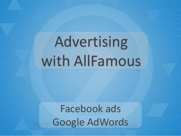 Advertisingwith AllFamous  Facebook ads Google AdWords
