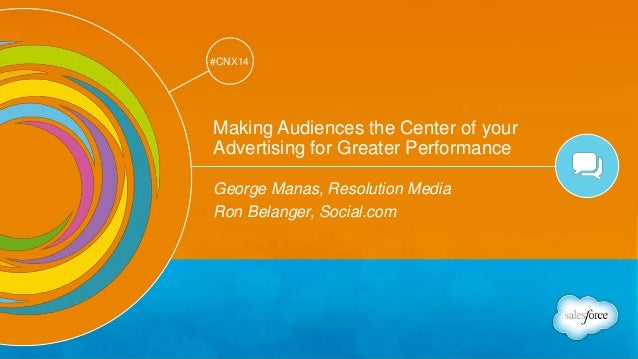 Track: Social Marketing  #CNX14  #CNX14  Making Audiences the Center of your  Advertising for Greater Performance  George ...