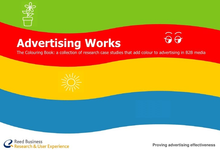 Advertising Works The Colouring Book: a collection of research case studies that add colour to advertising in B2B media   ...