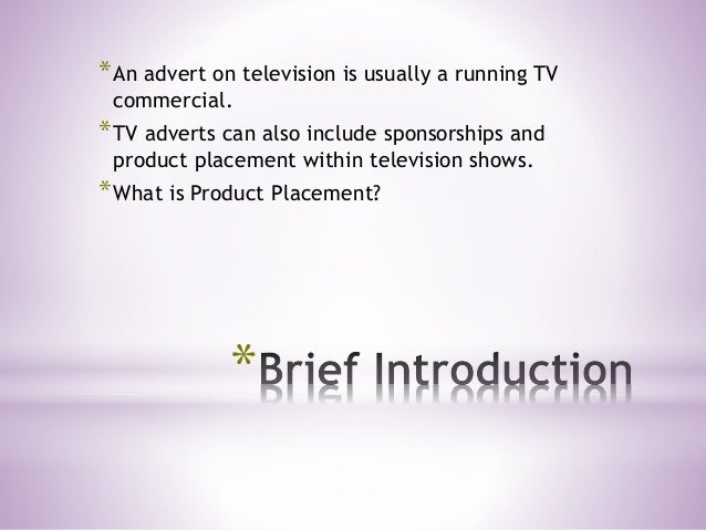 * *An advert on television is usually a running TV commercial. *TV adverts can also include sponsorships and product place...