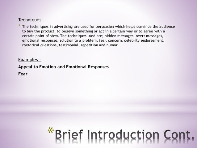 Techniques – * The techniques in advertising are used for persuasion which helps convince the audience to buy the product,...