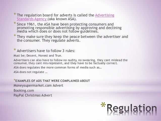 * * The regulation board for adverts is called the Advertising Standards Agency (aka known ASA). * Since 1961, the ASA hav...