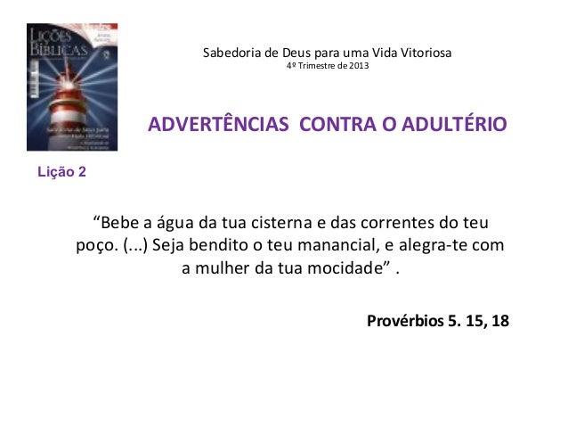 """Sabedoria de Deus para uma Vida Vitoriosa 4º Trimestre de 2013  ADVERTÊNCIAS CONTRA O ADULTÉRIO Lição 2  """"Bebe a água da t..."""