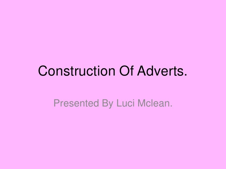 Construction Of Adverts.<br />Presented By Luci Mclean. <br />