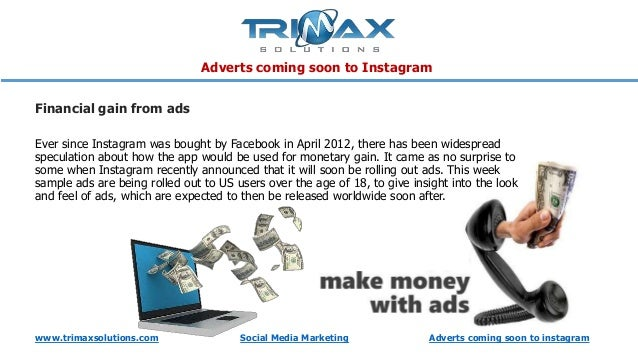 Adverts coming soon to Instagram Financial gain from ads Ever since Instagram was bought by Facebook in April 2012, there ...