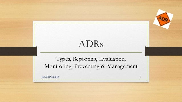 ADRs Types, Reporting, Evaluation, Monitoring, Preventing & Management Dr.C.SUHAS REDDY 1