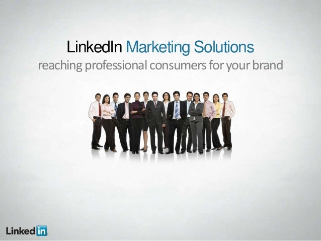 LinkedIn Marketing Solutionsreaching professional consumers for your brand