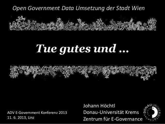 Tue gutes und …Open Government Data Umsetzung der Stadt WienJohann HöchtlDonau-Universität KremsZentrum für E-GovernanceAD...