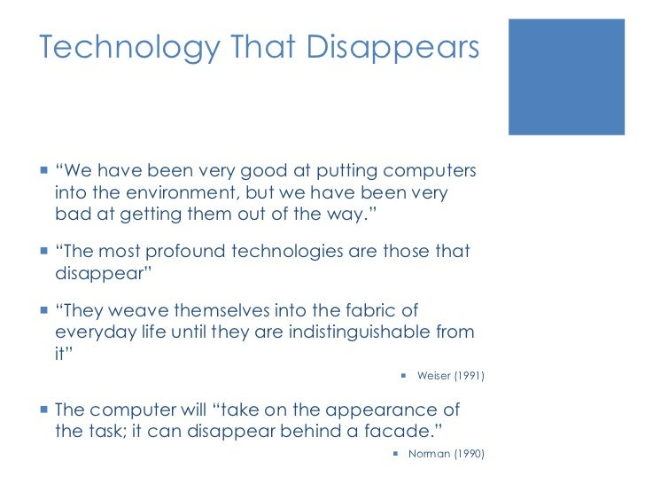 """Technology That Disappears<br />""""We have been very good at putting computers into the environment, but we have been very b..."""