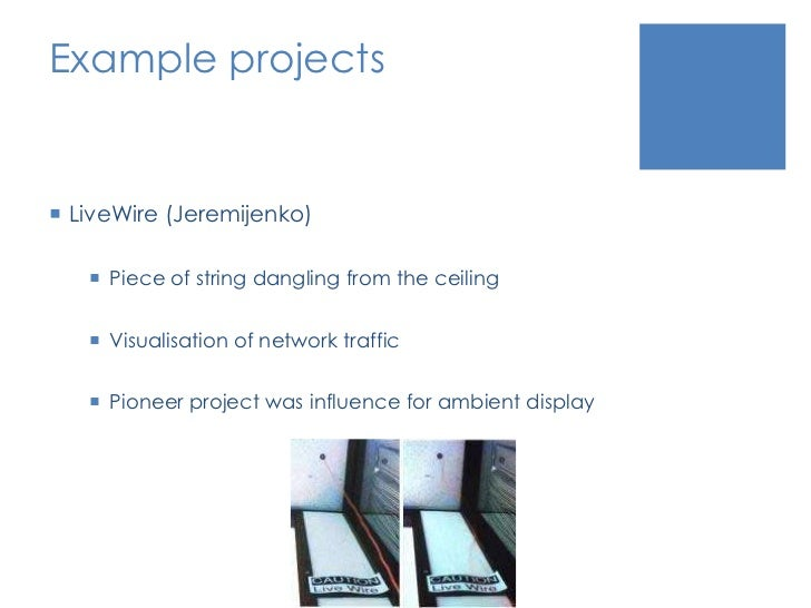 Example projects<br />LiveWire (Jeremijenko)<br />Piece of string dangling from the ceiling<br />Visualisation of network ...
