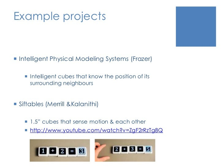 Example projects<br />Intelligent Physical Modeling Systems (Frazer)<br />Intelligent cubes that know the position of its ...
