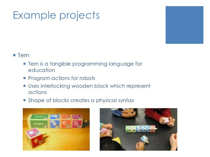 Example projects<br />Tern<br />Tern is a tangible programming language for education<br />Program actions for robots<br /...