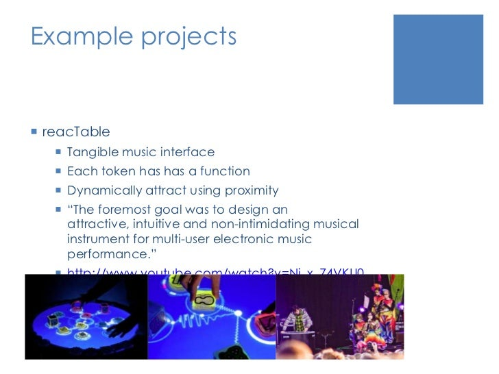 Example projects<br />reacTable<br />Tangible music interface<br />Each token has has a function<br />Dynamically attract ...