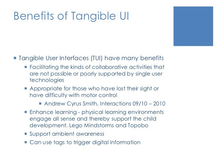 Benefits of Tangible UI<br />Tangible User Interfaces (TUI) have many benefits<br />Facilitating the kinds of collaborativ...