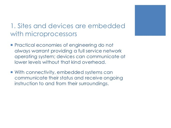 1. Sites and devices are embedded with microprocessors<br />Practical economies of engineering do not always warrant provi...