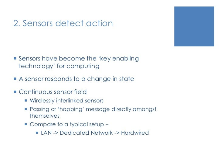 2. Sensors detect action<br />Sensors have become the 'key enabling technology' for computing<br />A sensor responds to a ...