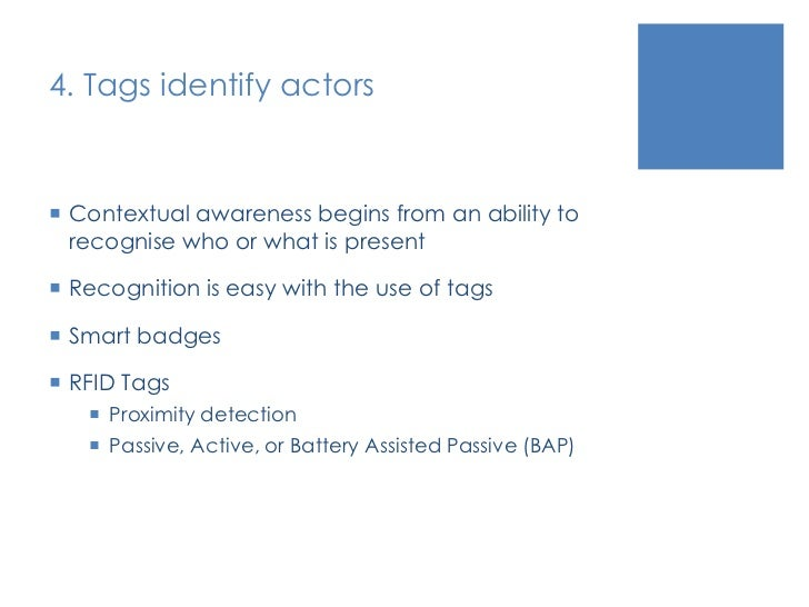 4. Tags identify actors<br />Contextual awareness begins from an ability to recognise who or what is present<br />Recognit...