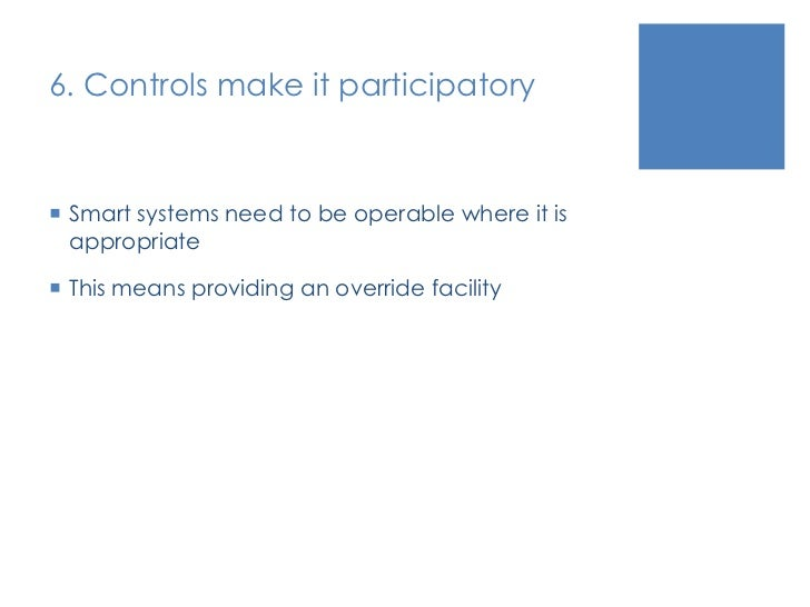 6. Controls make it participatory<br />Smart systems need to be operable where it is appropriate<br />This means providing...