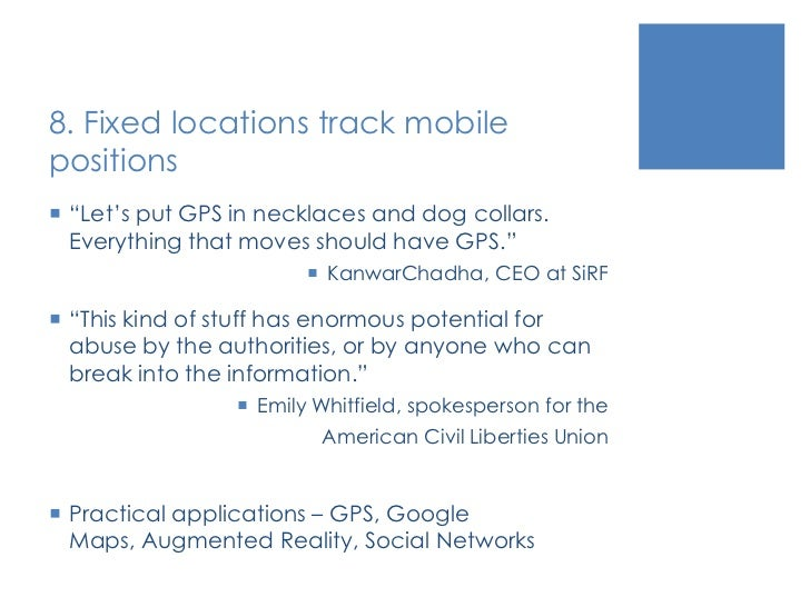 """8. Fixed locations track mobile positions<br />""""Let's put GPS in necklaces and dog collars. Everything that moves should h..."""