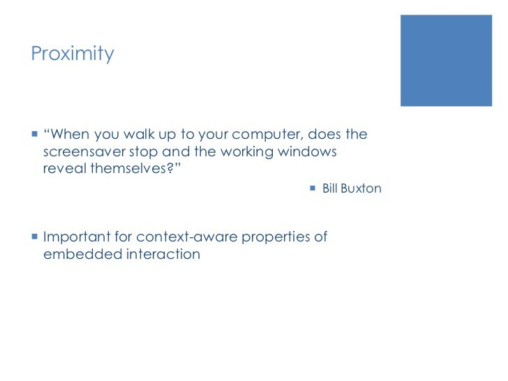 """Proximity<br />""""When you walk up to your computer, does the screensaver stop and the working windows reveal themselves?""""<b..."""