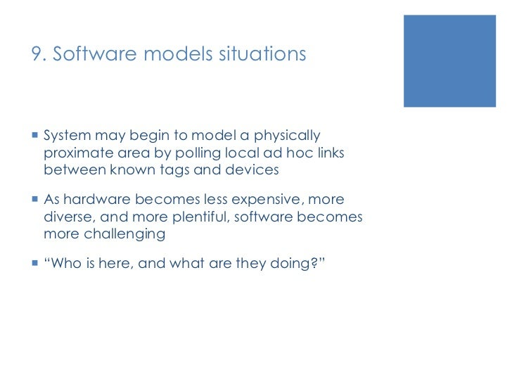 9. Software models situations<br />System may begin to model a physically proximate area by polling local ad hoc links bet...