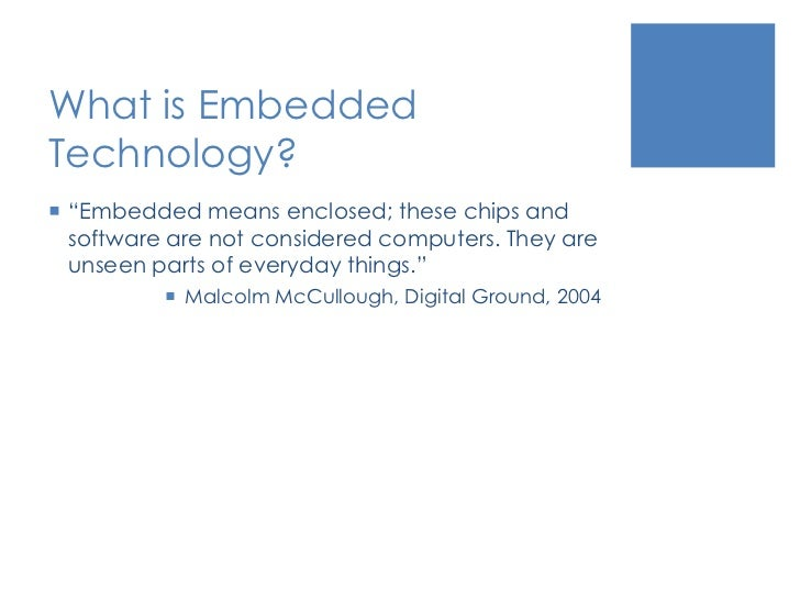 """What is Embedded Technology?<br />""""Embedded means enclosed; these chips and software are not considered computers. They ar..."""