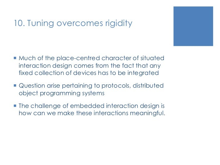10. Tuning overcomes rigidity<br />Much of the place-centred character of situated interaction design comes from the fact ...