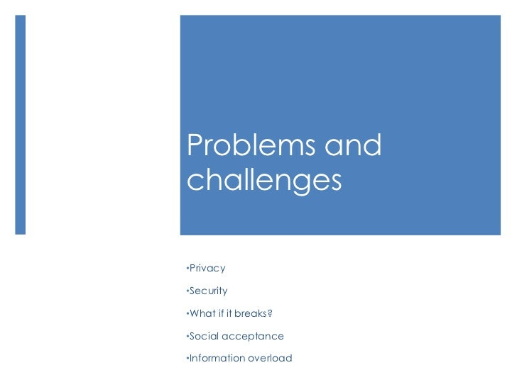 Problems and challenges<br /><ul><li>Privacy