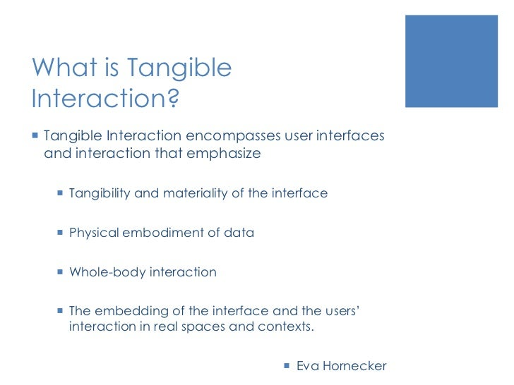 What is Tangible Interaction?<br />Tangible Interaction encompasses user interfaces and interaction that emphasize<br />Ta...