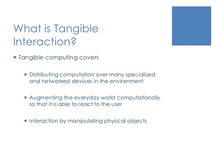 What is Tangible Interaction?<br />Tangible computing covers<br />Distributing computation over many specialised and netwo...