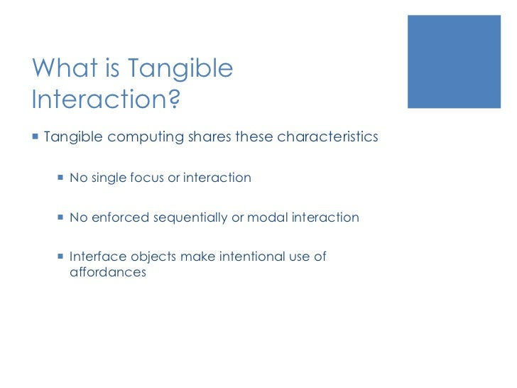 What is Tangible Interaction?<br />Tangible computing shares these characteristics<br />No single focus or interaction<br ...