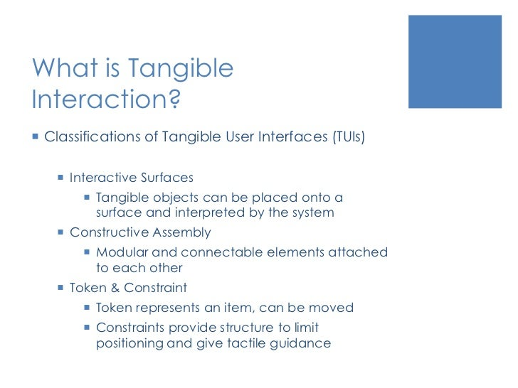 What is Tangible Interaction?<br />Classifications of Tangible User Interfaces (TUIs)<br />Interactive Surfaces<br />Tangi...