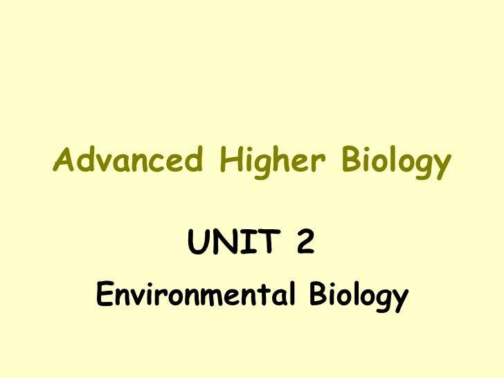 Advanced Higher Biology UNIT 2 Environmental Biology