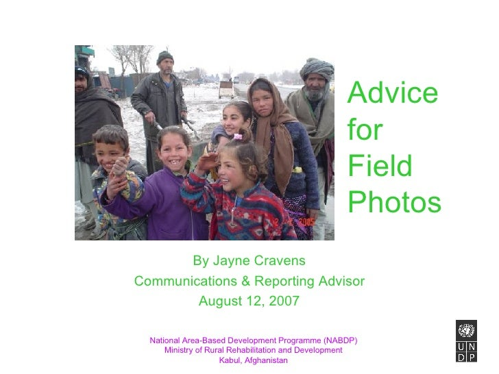 Advice  for  Field  Photos By Jayne Cravens Communications & Reporting Advisor August 12, 2007