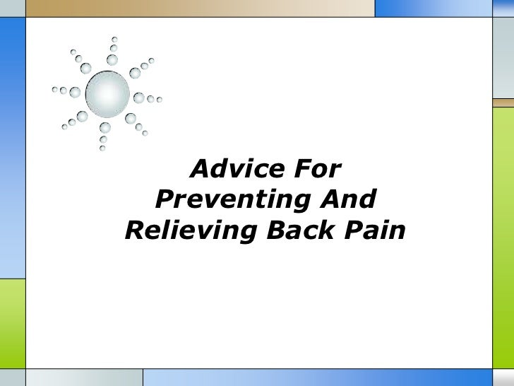 Advice For  Preventing AndRelieving Back Pain