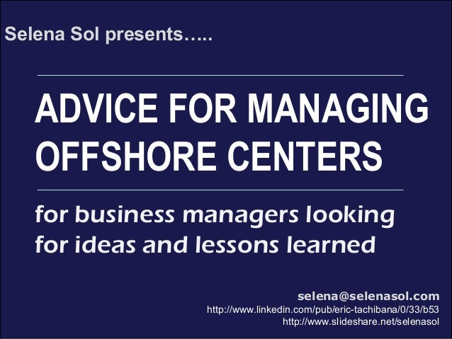 XYZ Service Center ***put your brand message here*** ADVICE FOR MANAGING OFFSHORE CENTERS Selena Sol presents….. selena@se...