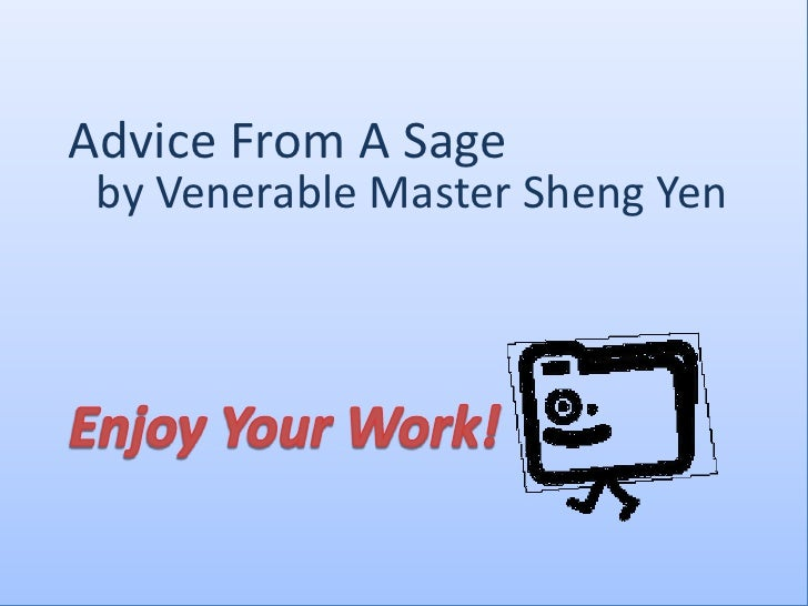 Advice From A Sage<br />by Venerable Master Sheng Yen<br />Enjoy Your Work!<br />