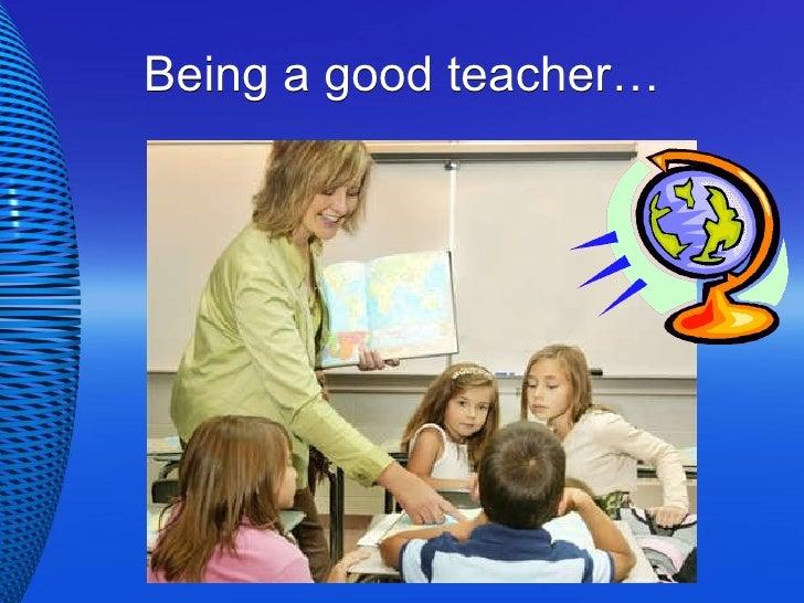 Being a good teacher…